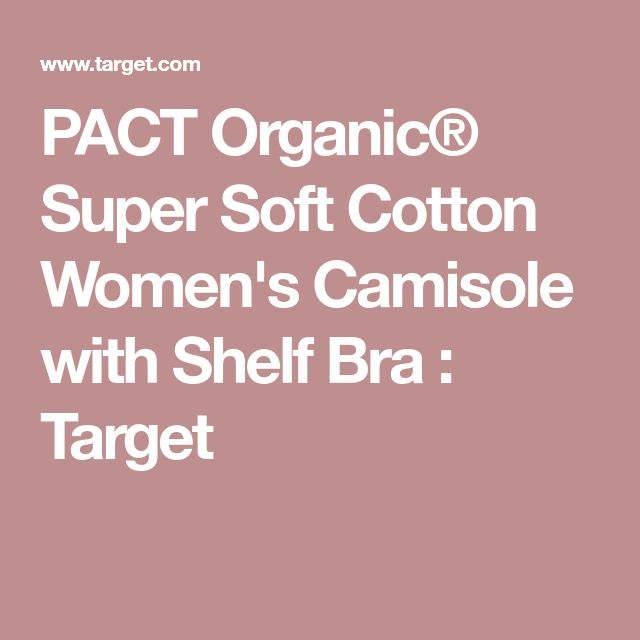 PACT Organic® Super Soft Cotton Women's Camisole with Shelf Bra : Target