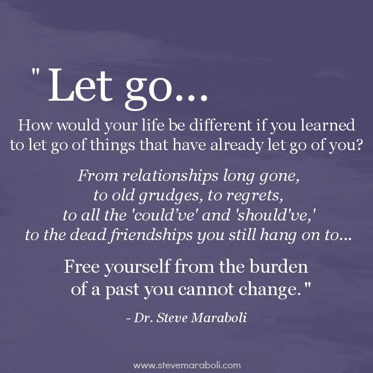 """""""Let go... How would your life be different if you learned to let go of things that have already let go of you? From relationships long gone, to old grudges, to regrets, to all the 'could've' and 'should've,' to the dead friendships you still hang on to... Free yourself from the burden of a past you cannot change."""" - Steve Maraboli #quote"""