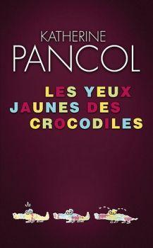"""Katherine Pancol: """"Les Yeux jaunes des crocodiles"""""""