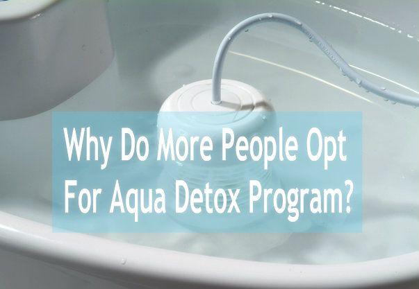 Why Do More People Opt For Aqua Detox Program? #DetoxProgram #Detox #Health
