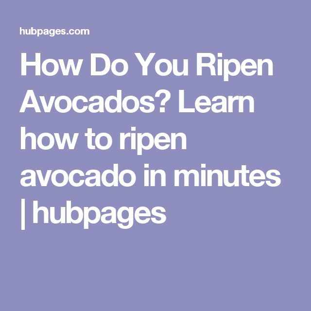 How Do You Ripen Avocados?  Learn how to ripen avocado in minutes   hubpages