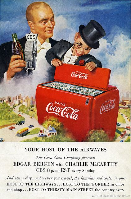 "Coca Cola  Edgar Bergen (Candice Bergen's Dad) a ventriloquist and his favorite ""dummy"",  Charlie McCarthy."