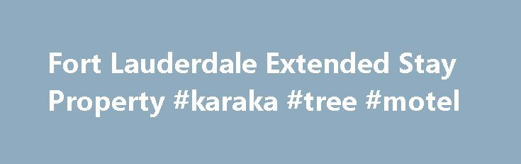Fort Lauderdale Extended Stay Property #karaka #tree #motel http://hotels.remmont.com/fort-lauderdale-extended-stay-property-karaka-tree-motel/  #extended stay motels weekly rates # Fort Lauderdale Extended Stay Property InTown Suites has all you need to feel at home. Just renovated! Beautiful new rooms with complete kitchens and our exclusive At Home® Mattress! Whether you're relocating or taking a well-deserved weeklong vacation, we have everything you need for a comfortable extended stay…