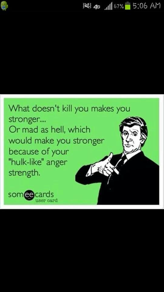 Hannah says I turn into the incredible hulk when I'm mad.... She ...