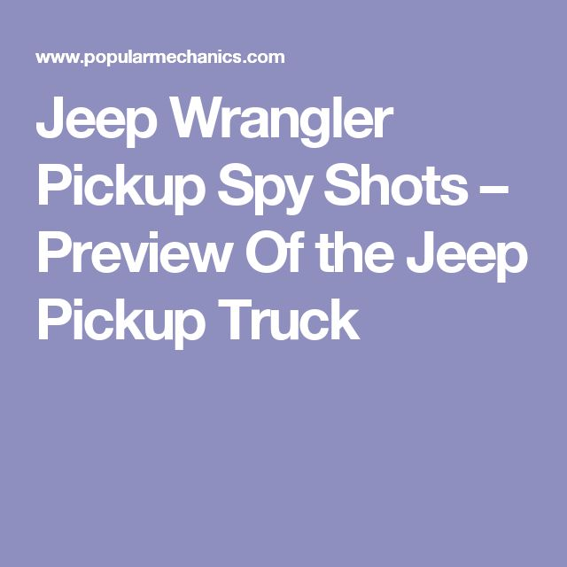 Jeep Wrangler Pickup Spy Shots – Preview Of the Jeep Pickup Truck