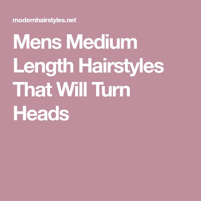 Mens Medium Length Hairstyles That Will Turn Heads