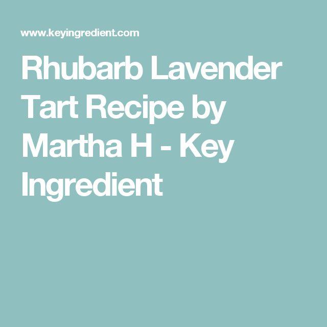 Rhubarb Lavender Tart Recipe by Martha H - Key Ingredient