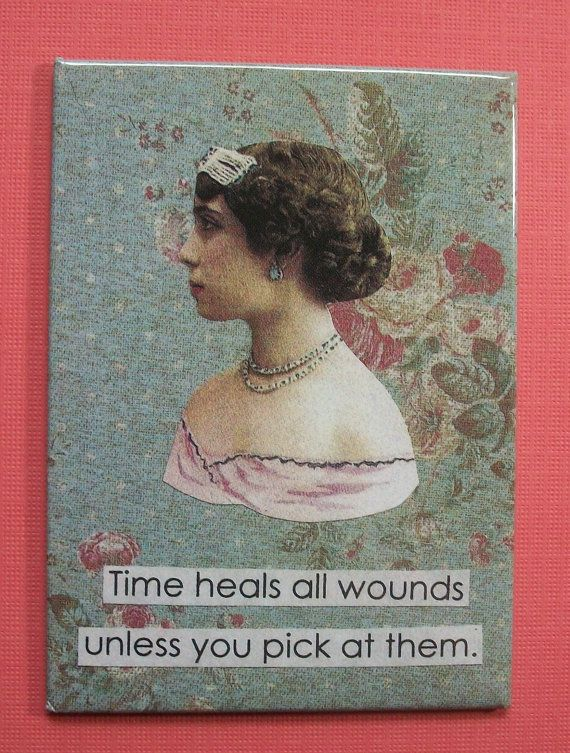 Time Heals All Wounds Unless You Pick At Them Magnet By Michele Littlefield