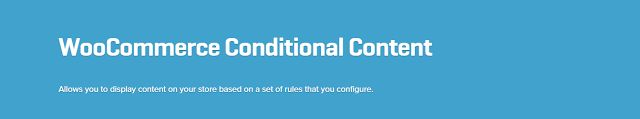 WooCommerce plugins: WooCommerce Conditional Content Extension 1.1.7