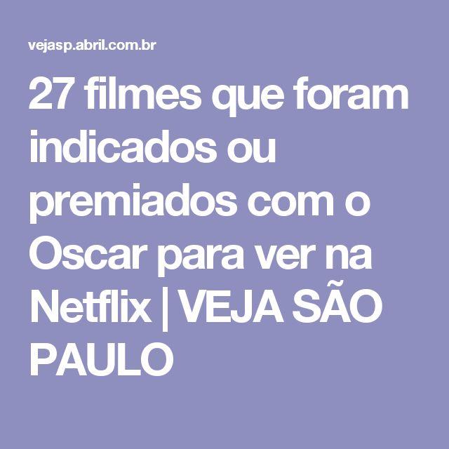 27 filmes que foram indicados ou premiados com o Oscar para ver na Netflix | VEJA SÃO PAULO