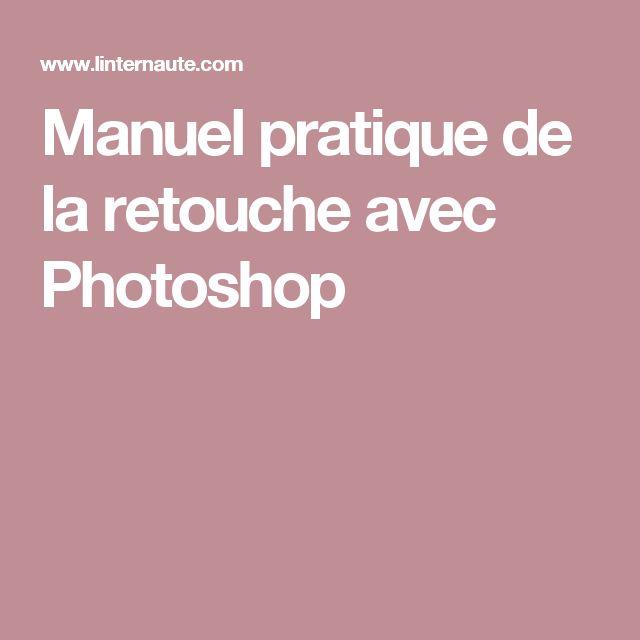 Manuel pratique de la retouche avec Photoshop
