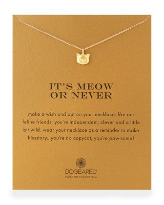 """Gold-Dipped+""""It\'s+Meow+or+Never""""+Necklace+by+Dogeared+at+Neiman+Marcus."""