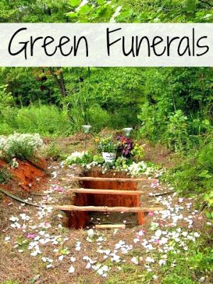 """The why and how of having a Green Funeral   """"In the sweat of thy face shalt thou eat bread till thou return to the earth out of which thou wast taken: for dust thou art, and into dust thou shalt return."""" -Genesis 3:19"""