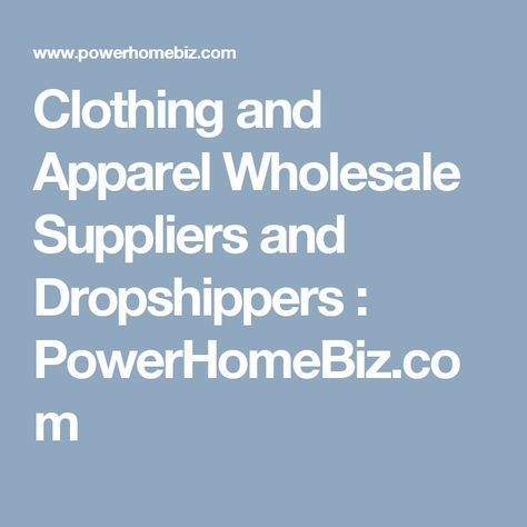 Clothing and Apparel Wholesale Suppliers and Dropshippers  : PowerHomeBiz.com
