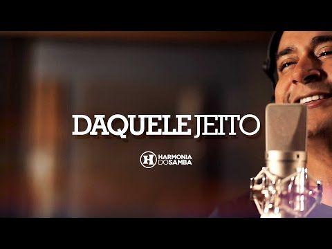 Daquele Jeito - Musica de Harmonia do Samba - Letras e Video Clipe   Letras e Musicas de Todos os Estilos - Letras de Musicas para Baixar