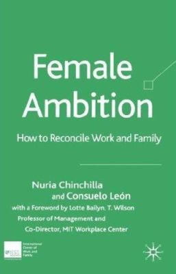 "Chinchilla Albiol, Nuria. ""Female ambition : how to reconcile work and family"". New York : Palgrave Macmillan, 2005. Location: 42.25-CHI IESE Barcelona & IESE Madrid"