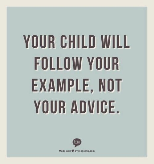 If you have drama, they will have it. If your happy, they will be happy. Set the example.