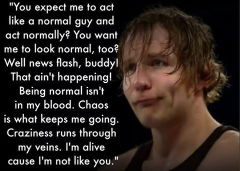 By far my most FAVORITE Dean Ambrose quote of all time<3