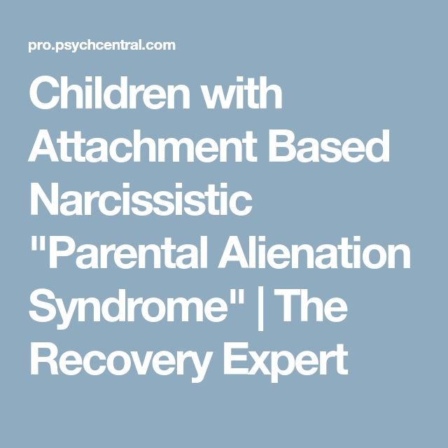 """Children with Attachment Based Narcissistic """"Parental Alienation Syndrome"""" 