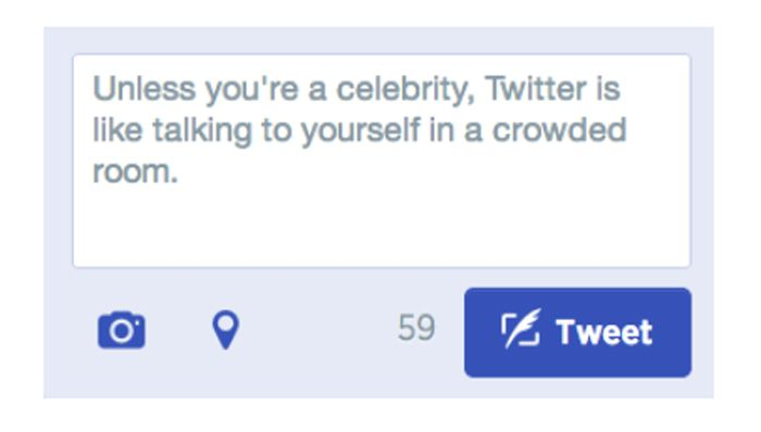 Unless you're a celebrity, Twitter is like talking to yourself in a crowded room