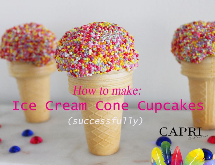 How to make Ice Cream Cone Cupcakes (successfully) — Capri Collective