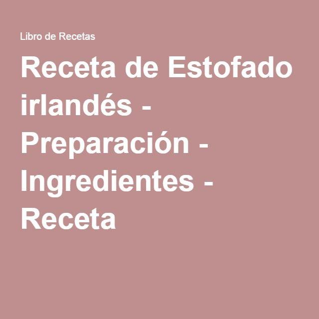Receta de Estofado irlandés - Preparación - Ingredientes - Receta