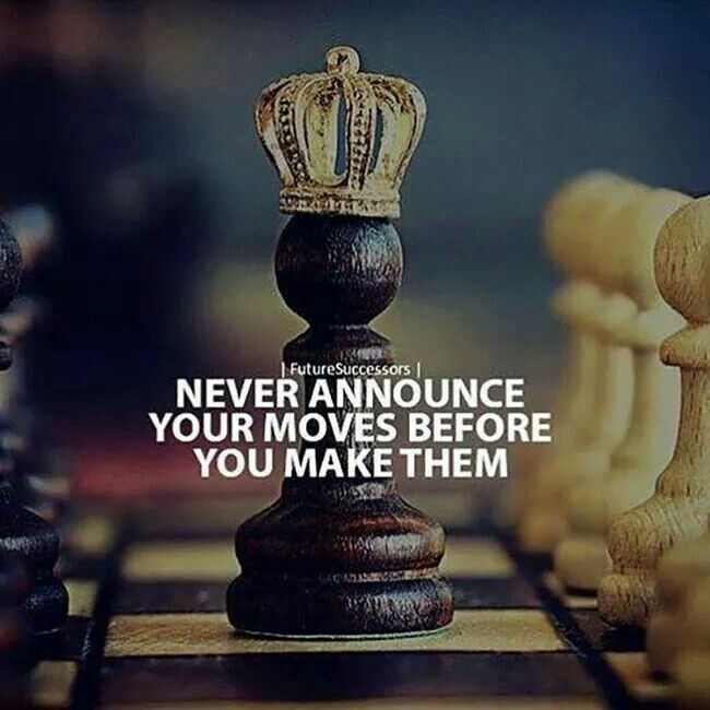 Never announce your moves before you make them!