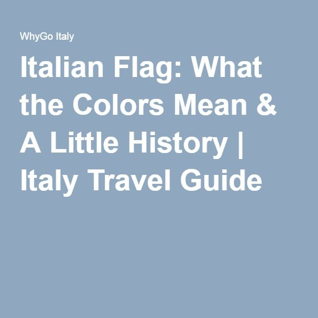 Italian Flag: What the Colors Mean & A Little History | Italy Travel Guide