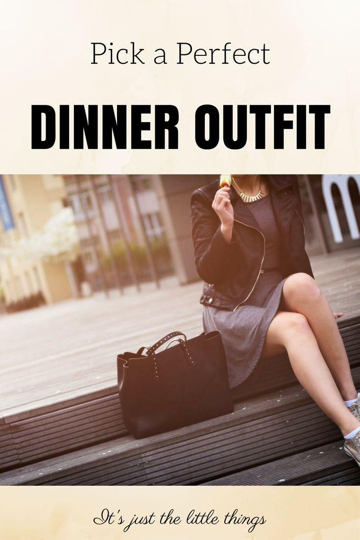 Pick a Perfect Dinner Outfit.