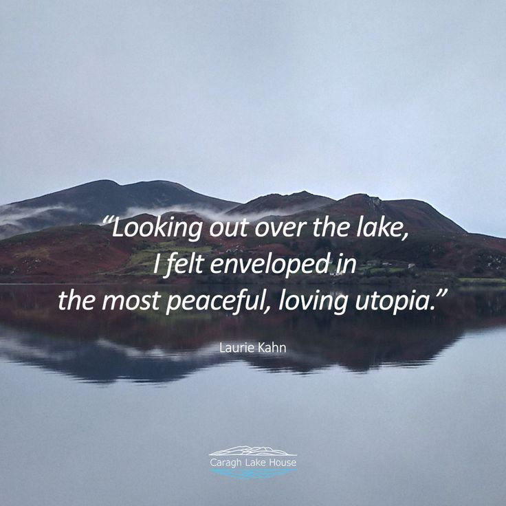 Looking out over the lake, I felt enveloped in the most peaceful, loving utopia - Laurie Kahn