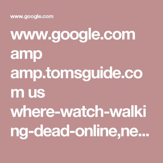 www.google.com amp amp.tomsguide.com us where-watch-walking-dead-online,news-17723.html