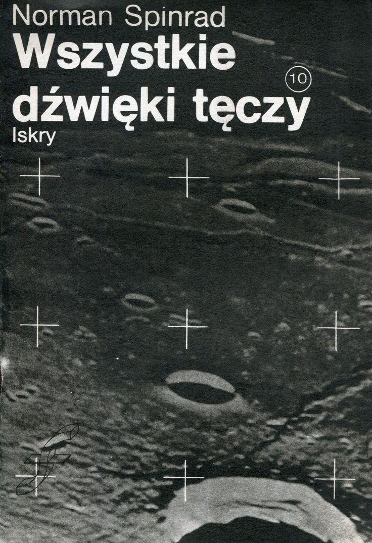 """""""Wszystkie dźwięki tęczy"""" Norman Spinrad Translated by Krystyna Korwin-Mikke and Robert Szmidt Cover by Michał Piekarski Book series Zeszyty Fantastyczno-Naukowe Published by Wydawnictwo Iskry 1986"""