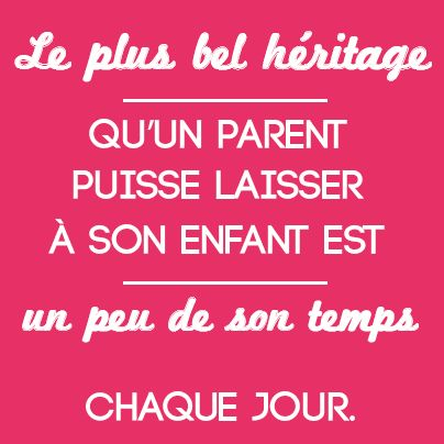 Le plus bel #héritage qu'un parent puisse laisser à son enfant est un peu de son temps chaque jour.