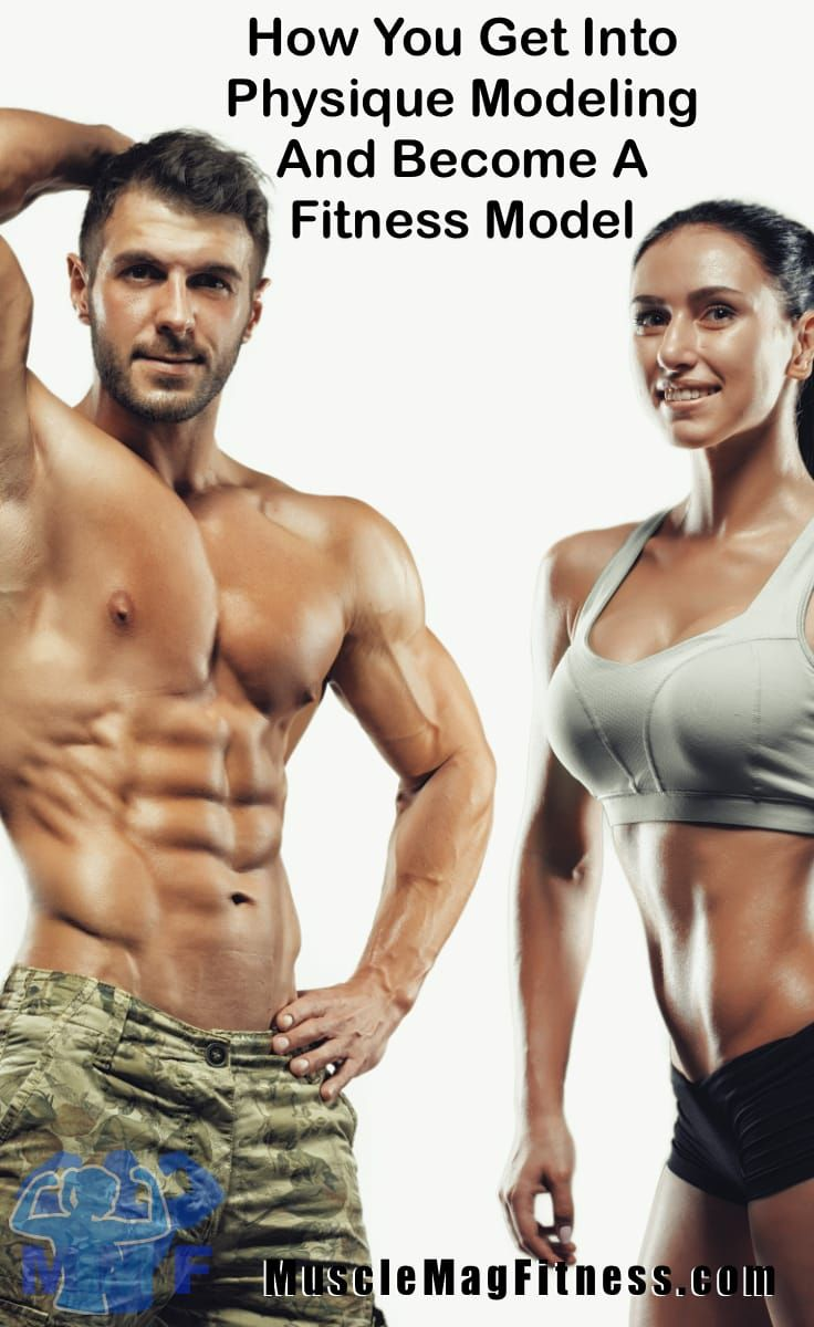 How You Get Into Physique Modeling And Become A Fitness Model Become A Fitness Model Fitness Model Fitness Models