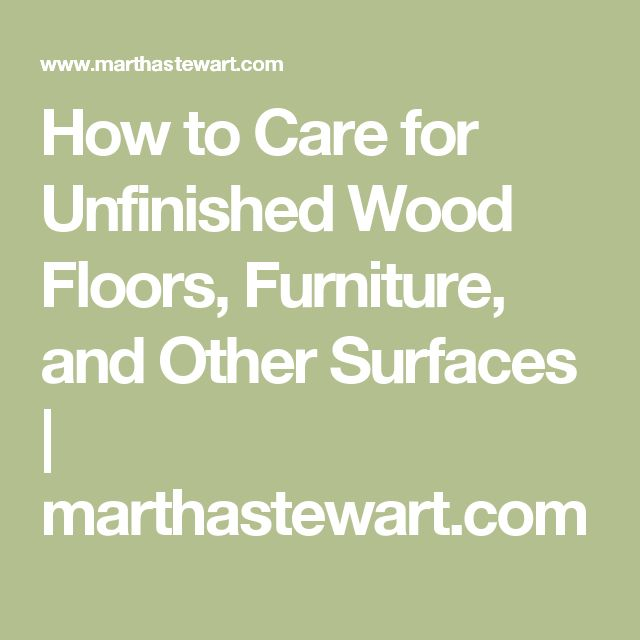 Caring for Wood Floors and Furniture Unfinished