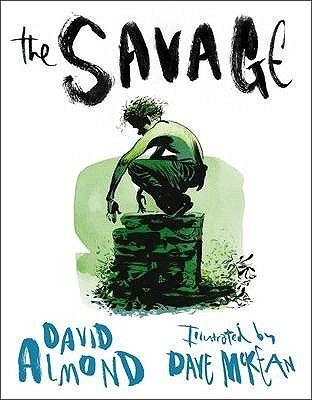 The Savage by David Almond & Illustrated by Dave McKean
