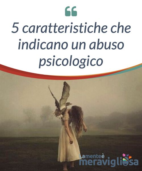5 caratteristiche che indicano un abuso psicologico.  Non è sempre facile #identificare un caso di abuso #psicologico. Esiste la #convinzione che possono ferirci solo #aggredendoci #fisicamente.