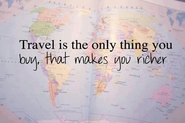 Travel is the only thing you buy that makes you richer - so true