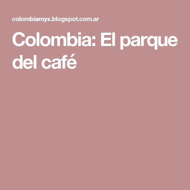 Colombia: El parque del café