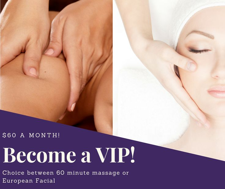 Become a VIP For $60 a month! Choose between the European Facial or the 60 minute massage