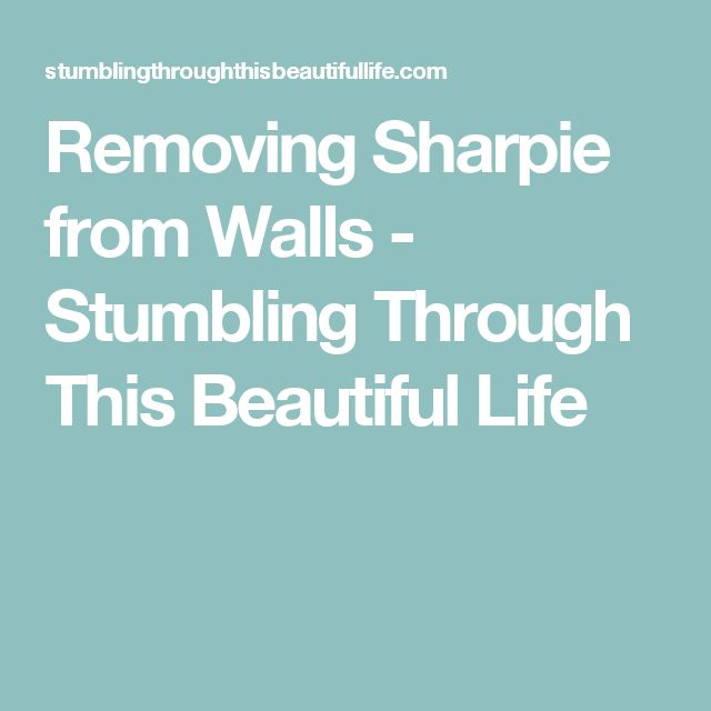 Removing Sharpie from Walls - Stumbling Through This Beautiful Life