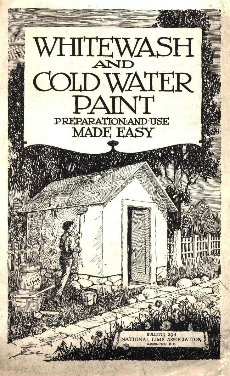 Whitewash and Cold Water Paint, 1922. National Lime Assoc.  From the Association for Preservation Technology (APT) - Building Technology Heritage Library, an online archive of period architectural trade catalogs. Select an era or material era and become an architectural time traveler. Original from Jablonski Building Conservation.