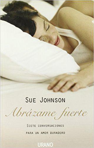 (autora recomendada por un psicólogo en coment fb)Abrázame fuerte: Siete conversaciones para un amor duradero Crecimiento personal: Amazon.es: Sue Johnson, Cristina Simó Perales: Libros