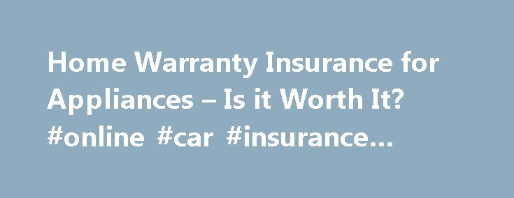 Home Warranty Insurance for Appliances – Is it Worth It? #online #car #insurance #quotes http://insurances.remmont.com/home-warranty-insurance-for-appliances-is-it-worth-it-online-car-insurance-quotes/  #home appliance insurance # Home Warranty Insurance for Appliances – Is it Worth It. Q: I need some insurance for my appliances. What is the best home warranty insurance with no hassles. Is home warranty insurance a rip-off? A: To get the best coverage, first examine your house and the age of…