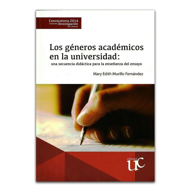 Los géneros académicos en la universidad: una secuencia didáctica para la enseñanza del ensayo – Editorial Universidad del Cauca www.librosyeditores.com Editores y distribuidores.