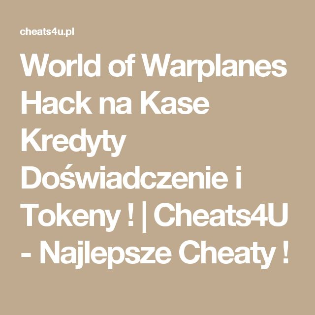 World of Warplanes Hack na Kase Kredyty Doświadczenie i Tokeny !   Cheats4U - Najlepsze Cheaty !