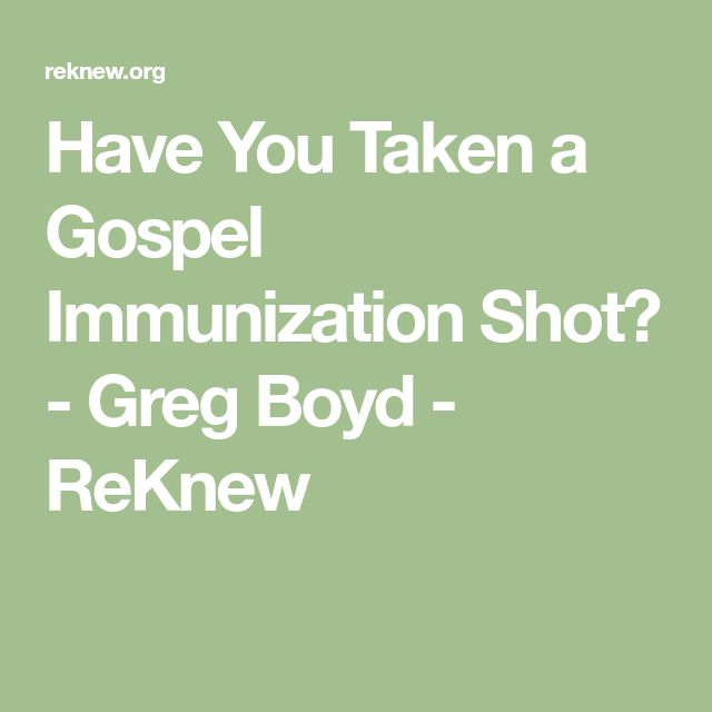Have You Taken a Gospel Immunization Shot? - Greg Boyd - ReKnew