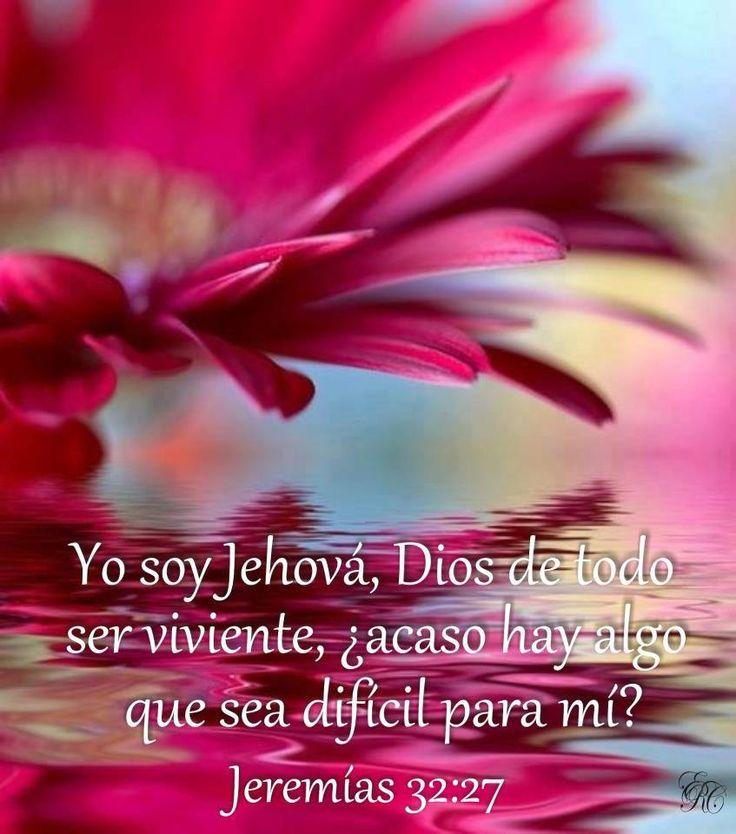Yo soy Jehová, Dios de todo ser viviente, ¿acaso hay algo que sea difícil para mi? Jeremías 32:27