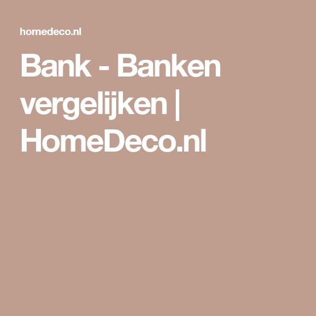Bank - Banken vergelijken | HomeDeco.nl