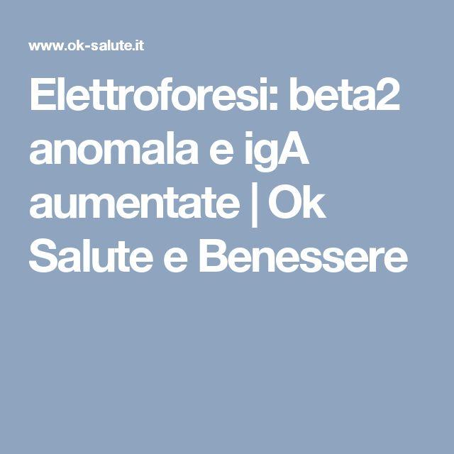 Elettroforesi: beta2 anomala e igA aumentate | Ok Salute e Benessere